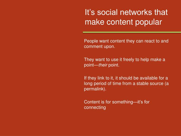 It's social networks that make content popular