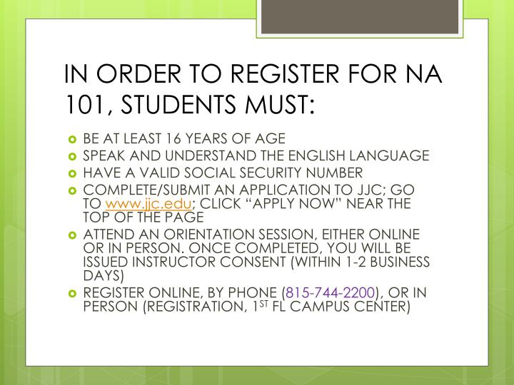 IN ORDER TO REGISTER FOR NA 101, STUDENTS MUST: