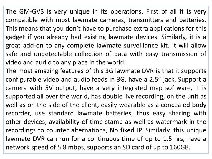 The GM-GV3 is very unique in its operations. First of all it is very compatible with most