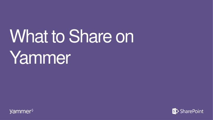 What to Share on Yammer