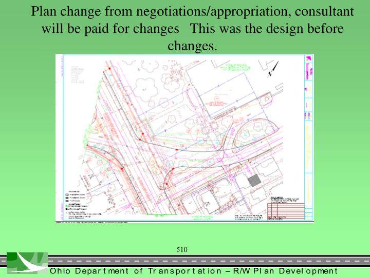 Plan change from negotiations/appropriation, consultant will be paid for changes   This was the design before changes.