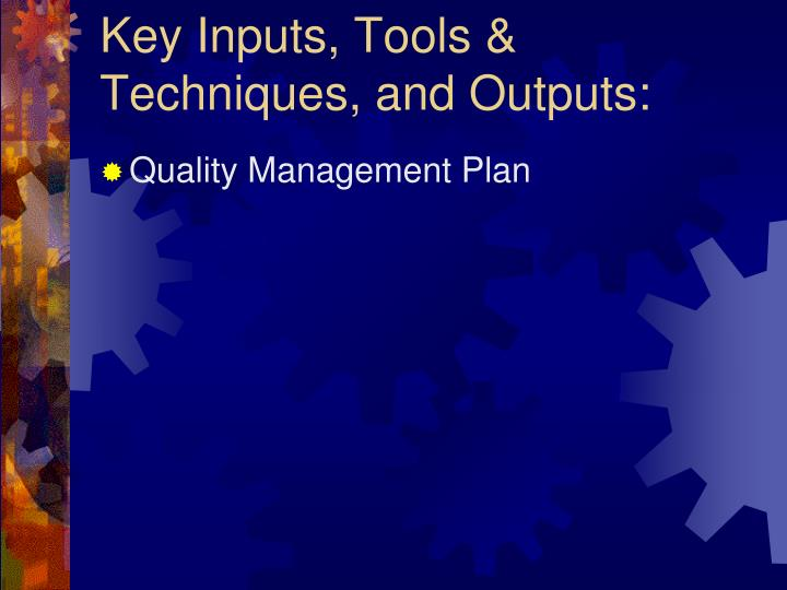 Key Inputs, Tools & Techniques, and Outputs: