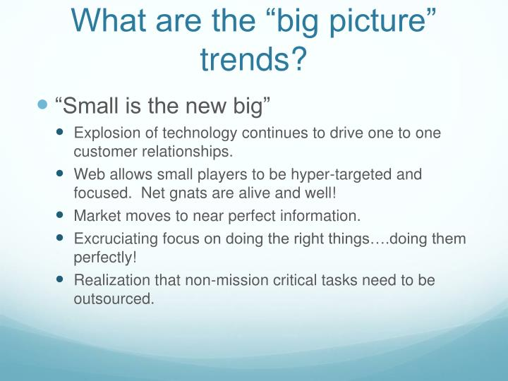 "What are the ""big picture"" trends?"