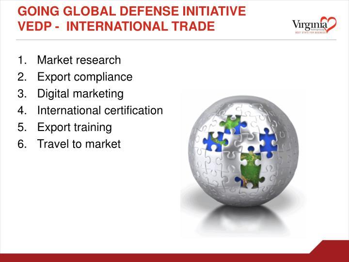 GOING GLOBAL DEFENSE INITIATIVE             VEDP -  INTERNATIONAL TRADE