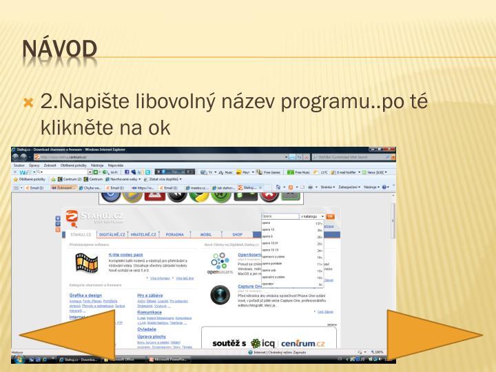 2.Napište libovolný název programu..po té klikněte na ok
