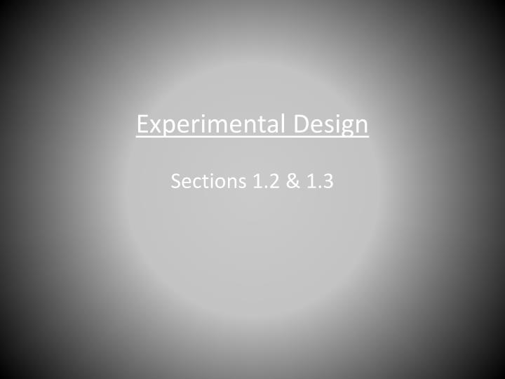 Experimental design sections 1 2 1 3