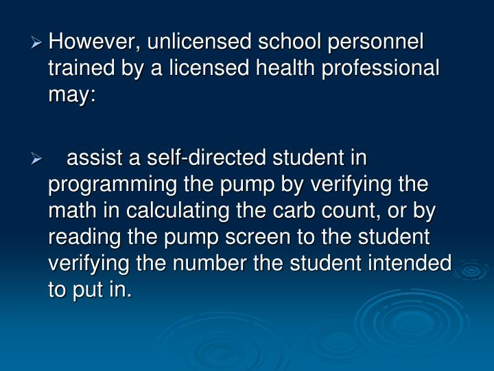 However, unlicensed school personnel trained by a licensed health professional may: