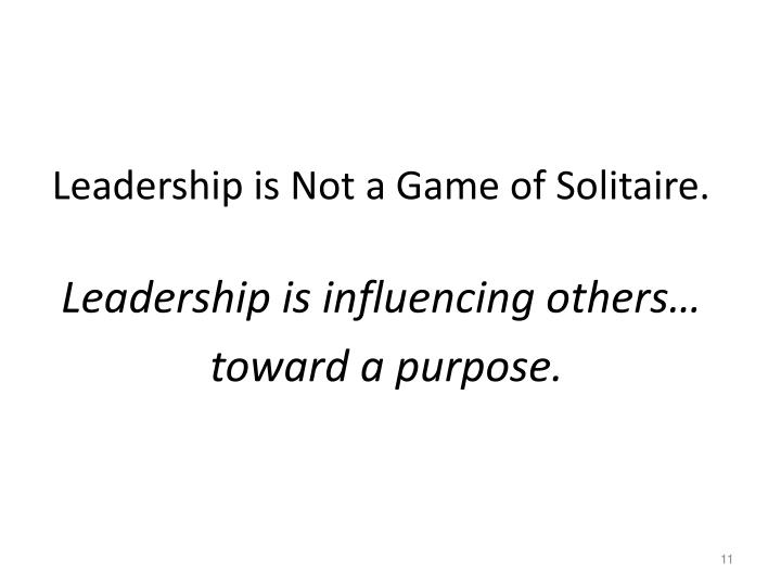 Leadership is Not a Game of Solitaire.