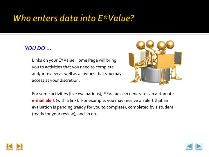 Who enters data into E*Value?