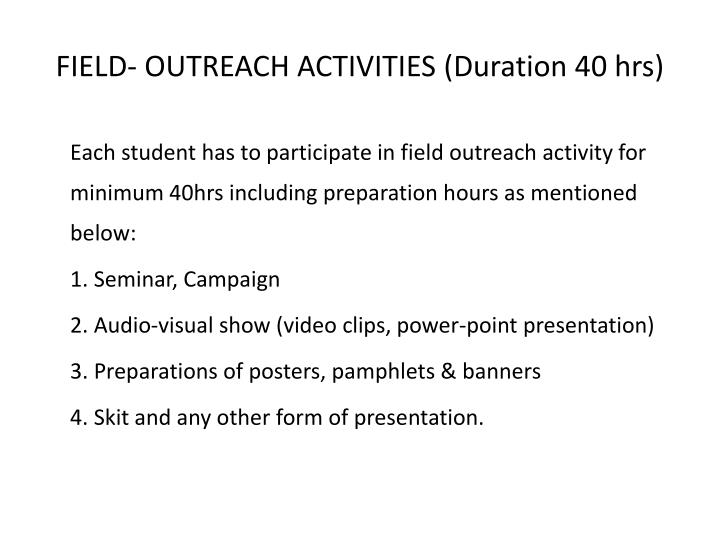 FIELD- OUTREACH ACTIVITIES (Duration 40 hrs)