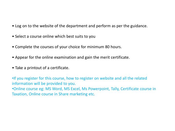 • Log on to the website of the department and perform as per the guidance.