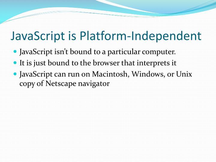 JavaScript is Platform-Independent