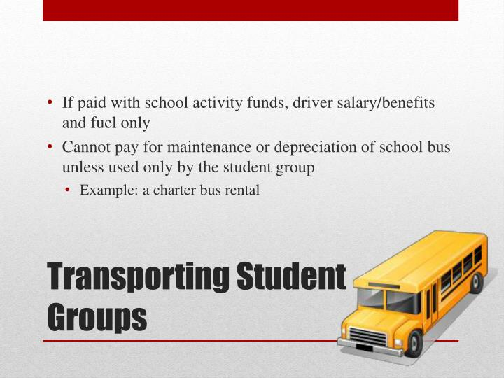 If paid with school activity funds, driver salary/benefits and fuel only