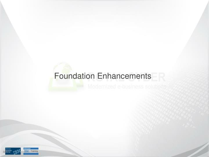 Foundation Enhancements