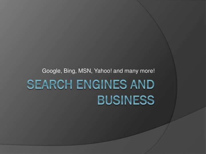 Google bing msn yahoo and many more