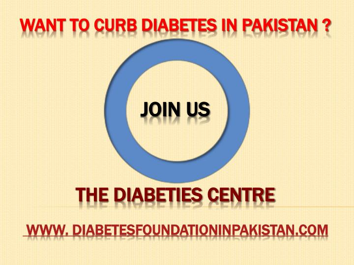 WANT TO CURB DIABETES IN PAKISTAN
