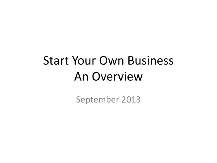 Start your own business an overview
