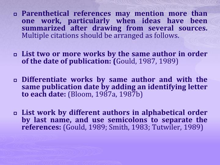 Parenthetical references may mention more than one work, particularly when ideas have been summarized after drawing from several sources.