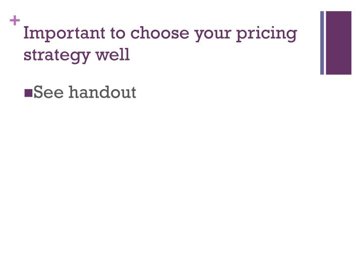Important to choose your pricing strategy well