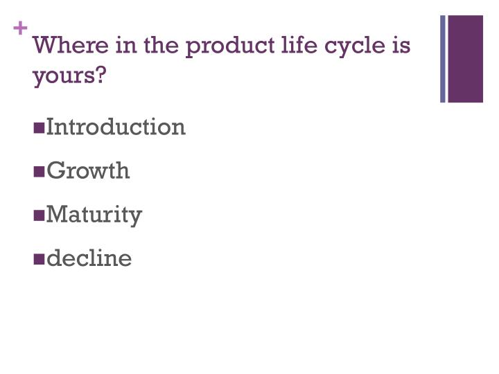 Where in the product life cycle is yours?