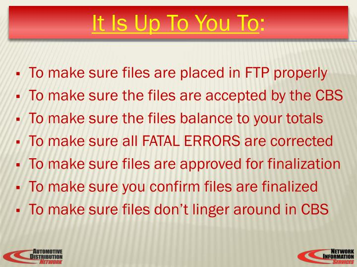 To make sure files are placed in FTP properly