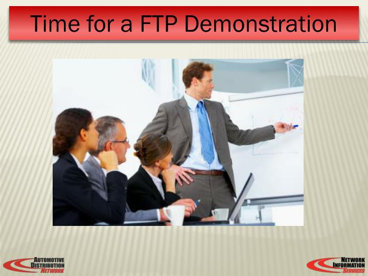Time for a FTP Demonstration