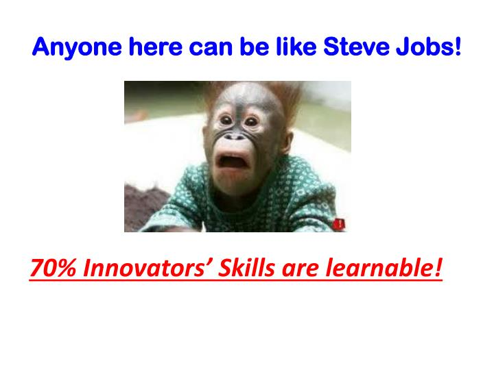 Anyone here can be like Steve Jobs!