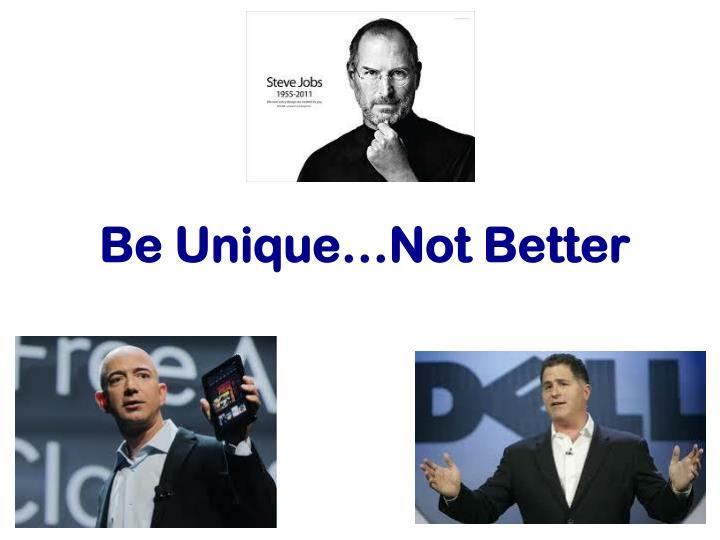 Be Unique…Not Better