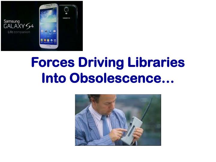 Forces Driving Libraries Into Obsolescence…
