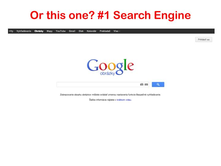Or this one? #1 Search Engine