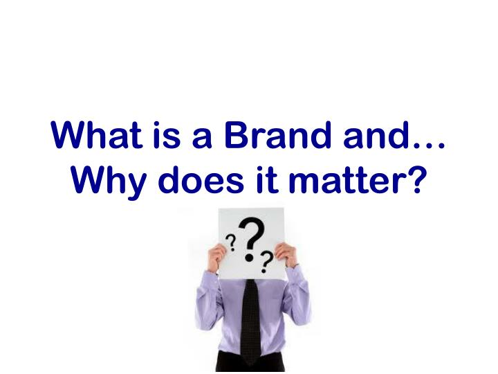 What is a Brand and…