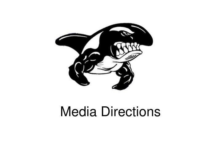 Media directions