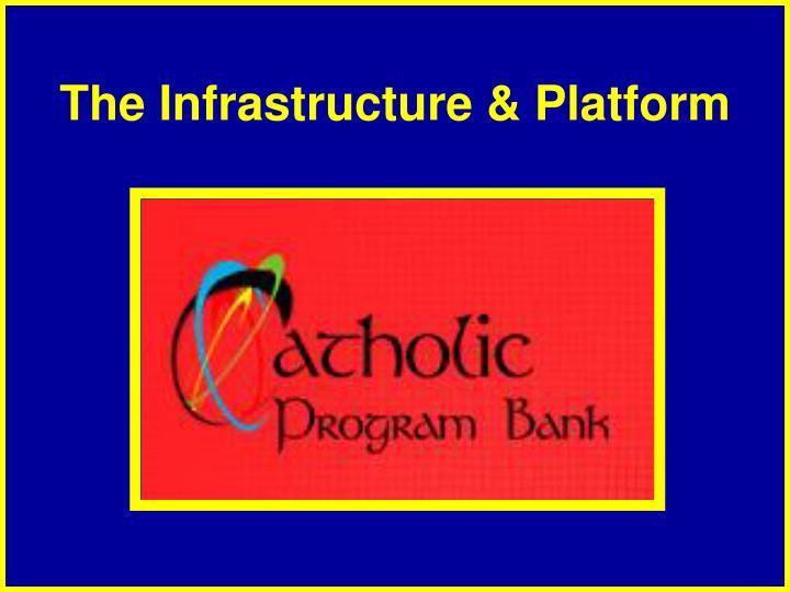 The Infrastructure & Platform