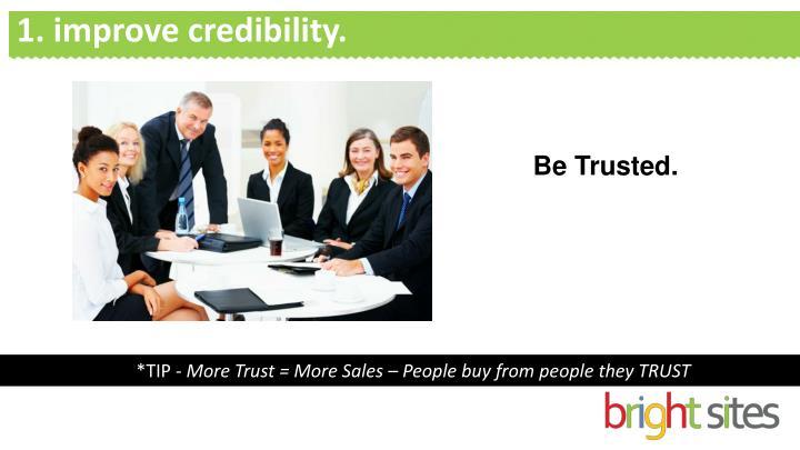 1. improve credibility.