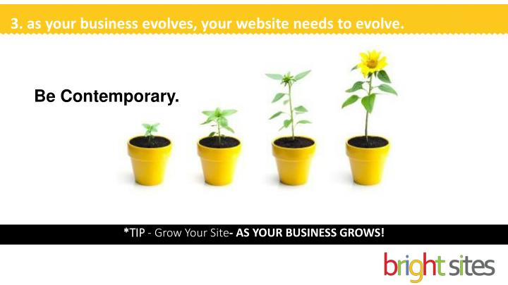 3. as your business evolves, your website needs to evolve.
