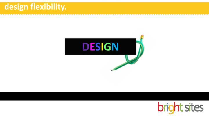 design flexibility.
