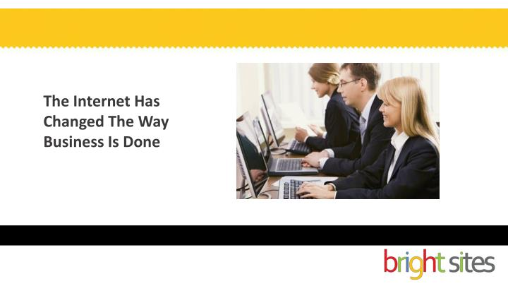 The Internet Has Changed The Way Business Is Done