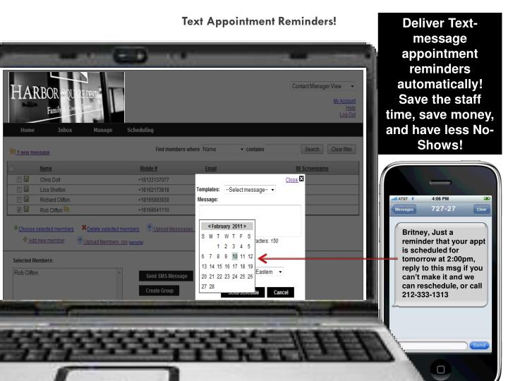 Deliver Text-message appointment reminders automatically!  Save the staff time, save money, and have less No-Shows!