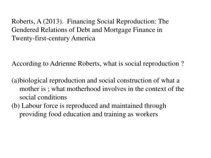 Roberts, A (2013).  Financing Social Reproduction: The Gendered Relations of Debt and Mortgage Finan...