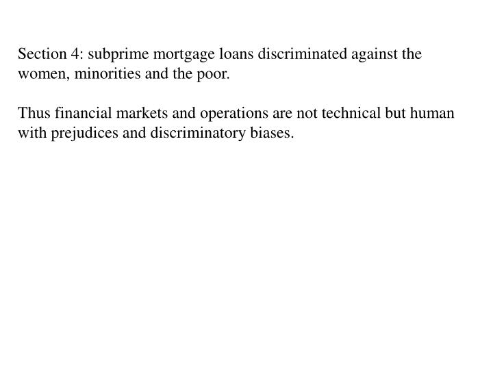 Section 4: subprime mortgage loans discriminated against the women, minorities and the poor.