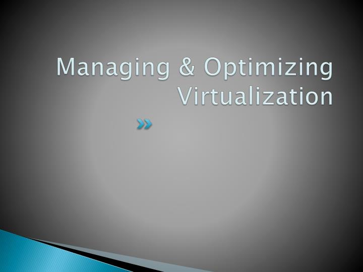 Managing & Optimizing Virtualization