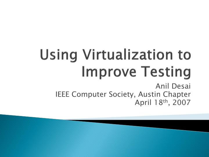 Using virtualization to improve testing