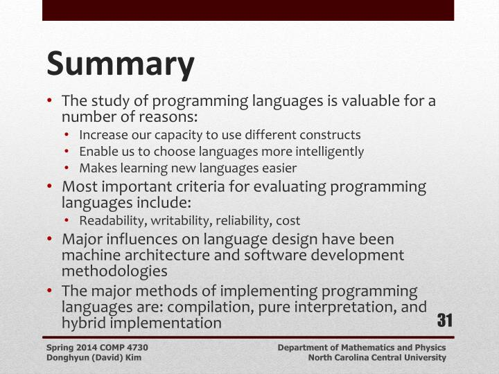 The study of programming languages is valuable for a number of reasons: