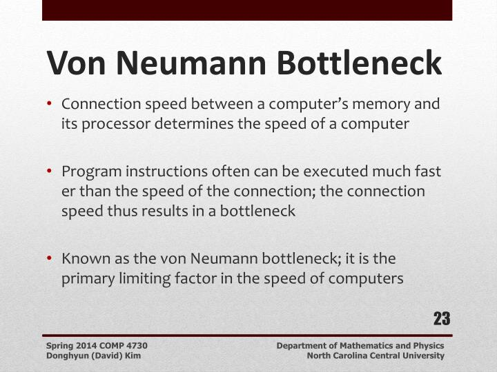 Connection speed between a computer's memory and its processor determines the speed of a computer