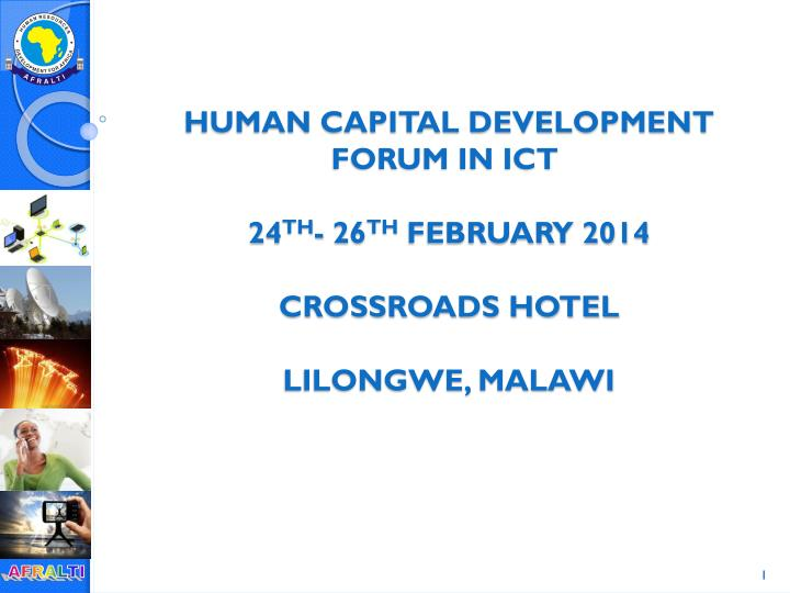 Human capital development forum in ict 24 th 26 th february 2014 crossroads hotel lilongwe malawi