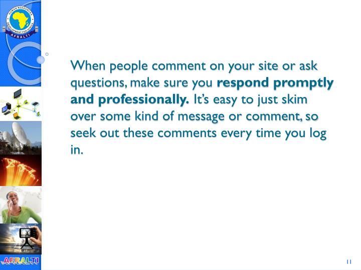 When people comment on your site or ask questions, make sure you
