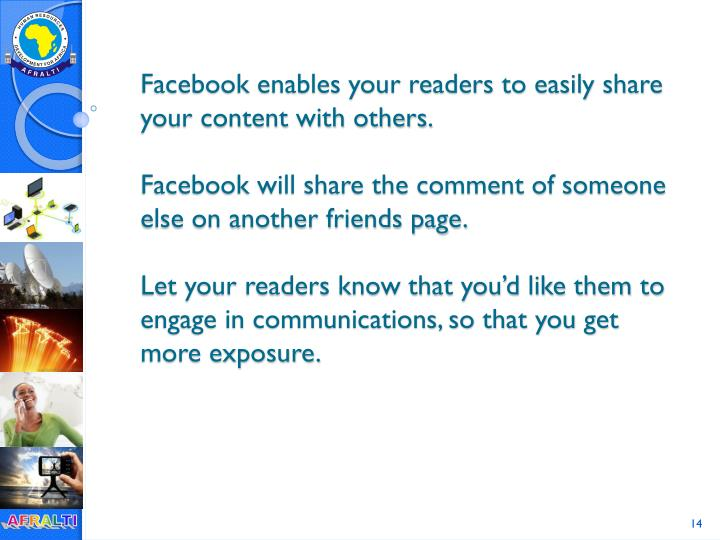 Facebook enables your readers to easily share your content with others.