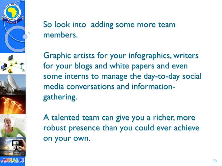 So look into  adding some more team members.
