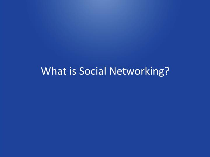 What is Social Networking?