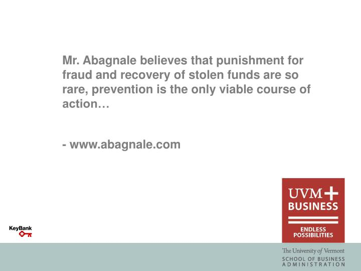 Mr. Abagnale believes that punishment for fraud and recovery of stolen funds are so rare, prevention is the only viable course of action…